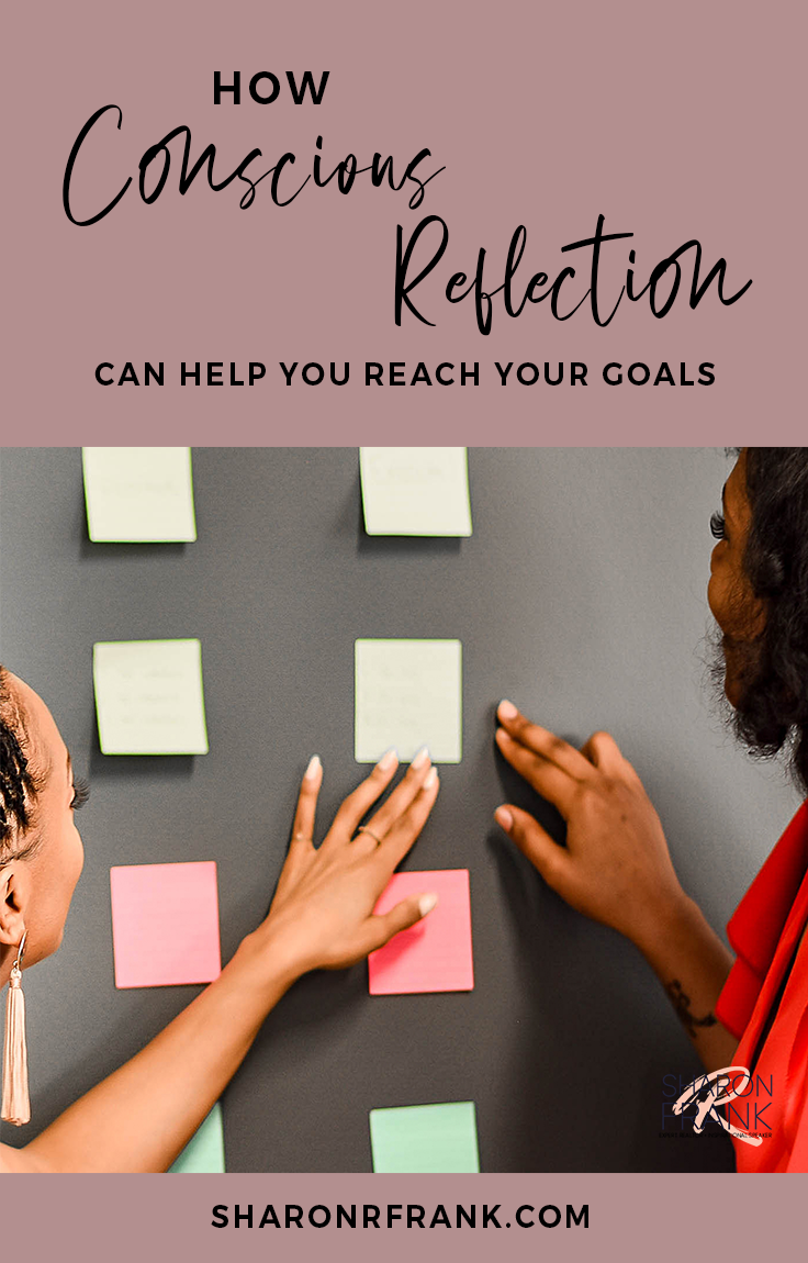 How Conscious Reflection Can Help You Reach Your Goals